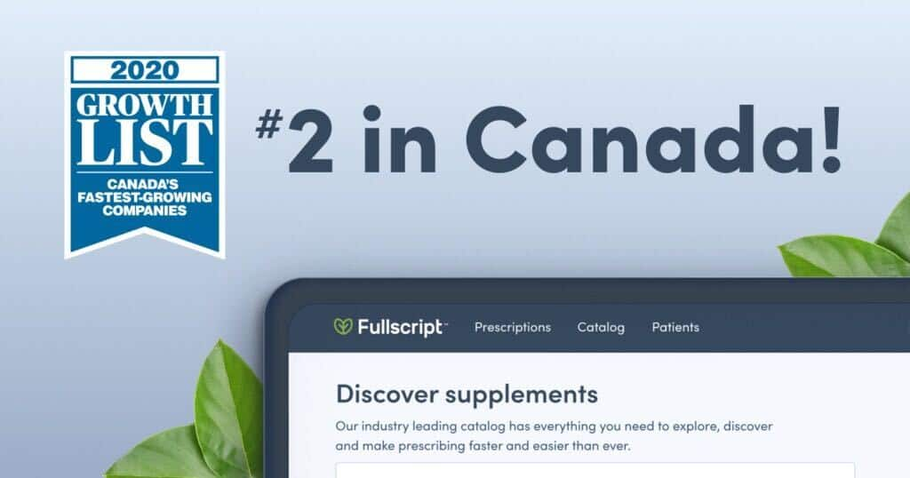 Canadian Business today ranked Fullscript number two on the thirty-second annual Growth List, the definitive ranking of Canada's Fastest-Growing Companies.